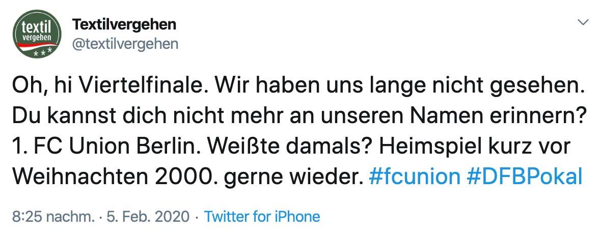 Tweet: Oh, hi Viertelfinale. Wir haben uns lange nicht gesehen. Du kannst dich nicht mehr an unseren Namen erinnern? 1. FC Union Berlin. Weißte damals? Heimspiel kurz vor Weihnachten 2000. Gerne wieder.